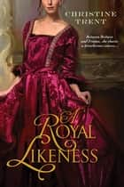 A Royal Likeness ebook by Christine Trent