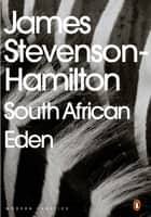 South African Eden ebook by James Stevenson-Hamilton