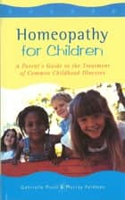 Homeopathy For Children ebook by Gabrielle Pinto,Murray Feldman