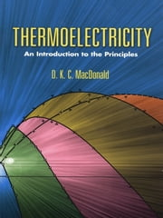 Thermoelectricity - An Introduction to the Principles ebook by D. K. C. MacDonald