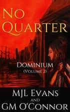 No Quarter: Dominium - Volume 2 (An Adventurous Historical Romance) - No Quarter: Dominium, #2 ebook by MJL Evans, GM O'Connor