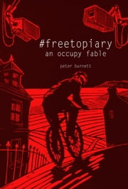 #freetopiary - An Occupy Fable ebook by Peter Burnett