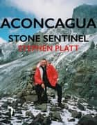 Aconcagua: Stone Sentinel ebook by Stephen Platt