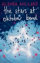 The Stars at Oktober Bend ebook by Glenda Millard