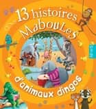 13 histoires maboules d'animaux dingos ebook by Claire Renaud, Vincent Villeminot, Anaïs Goldemberg,...