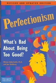 Perfectionism: What's Bad About Being Too Good? ebook by Adderholdt, Miriam Adderholdt Ph., Ph.D.