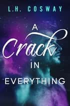 A Crack in Everything ebook by L.H. Cosway
