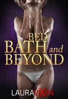 Bed Bath And Beyond ebook by Laura Vixen