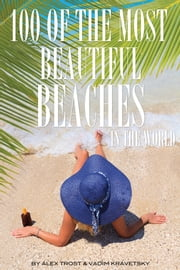 100 of the Most Beautiful Beaches In the World ebook by alex trostanetskiy