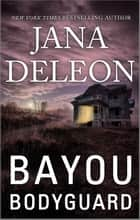 Bayou Bodyguard ebook by Jana DeLeon
