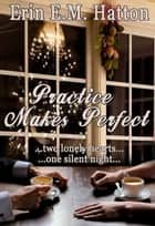 Practice Makes Perfect ebook by Erin E.M. Hatton