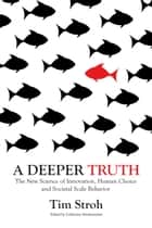 A Deeper Truth - The New Science of Innovation, Human Choice and Societal Scale Behavior ebook by