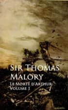 Le Morte d'Arthur - Bestsellers and famous Books ebook by