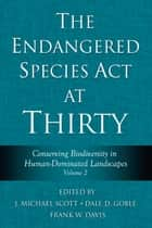 The Endangered Species Act at Thirty - Vol. 2 : Conserving Biodiversity in Human-Dominated Landscapes ebook by Dale D. Goble, J. Michael Scott, J. Michael Scott,...