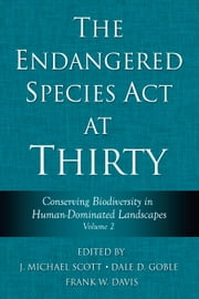 The Endangered Species Act at Thirty - Vol. 2 : Conserving Biodiversity in Human-Dominated Landscapes ebook by Dale D. Goble,J. Michael Scott,J. Michael Scott,Frank W. Davis