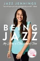 Being Jazz - My Life as a (Transgender) Teen ebook by Jazz Jennings