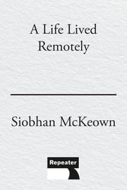 Life Lived Remotely ebook by Siobhan McKeown