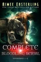 The Complete Bloodling Serial - Episodes 1-5 (A Wolf Rampant spinoff) ebook by