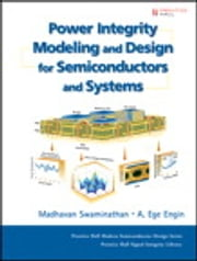 Power Integrity Modeling and Design for Semiconductors and Systems ebook by Madhavan Swaminathan, Ege Engin