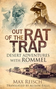 Out of the Rat Trap - Desert Adventures with Rommel ebook by Max Reisch,Alison Falls