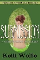 Submission - A Victorian Medical Exam Erotica ebook by Kelli Wolfe