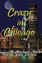 Crazy in Chicago ebook by Norah-Jean Perkin