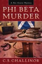 Phi Beta Murder ebook by C.S. Challinor