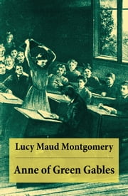 Anne of Green Gables - Anne Shirley Series, Unabridged ebook by Lucy Maud Montgomery
