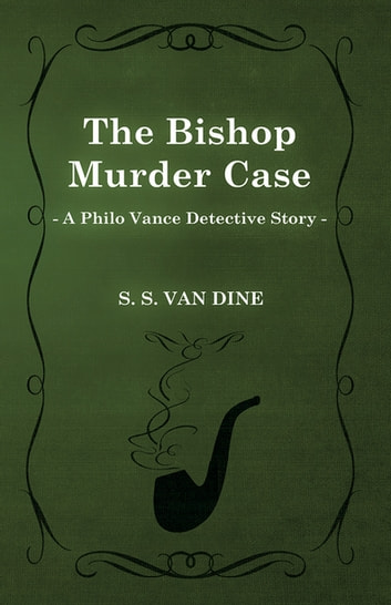 The Bishop Murder Case (A Philo Vance Detective Story) ebook by S. S. Van Dine