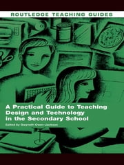 A Practical Guide to Teaching Design and Technology in the Secondary School ebook by Gwyneth Owen-Jackson