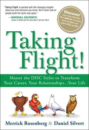 Taking Flight! - Master the 4 Behavioral Styles and Transform Your Career, Your Relationships...Your Life, CourseSmart eTextbook ebook by Merrick Rosenberg,Daniel Silvert