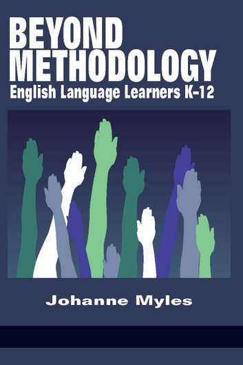 Beyond Methodology - English Language Learners K12 ebook by Johanne Myles