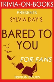 Bared to You: A Novel By Sylvia Day (Trivia-On-Books) ebook by Trivion Books