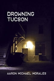 Drowning Tucson ebook by Aaron Michael Morales