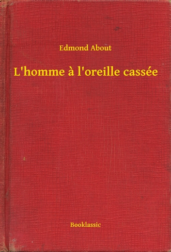 L'homme a l'oreille cassée ebook by Edmond About