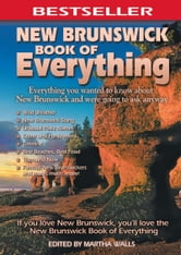 New Brunswick Book of Everything - Everything You Wanted to Know About New Brunswick and Were Going to Ask Anyway ebook by Martha Walls