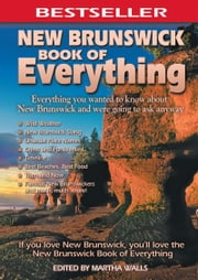 New Brunswick Book of Everything - Everything You Wanted to Know About New Brunswick and Were Going to Ask Anyway ebook by Kobo.Web.Store.Products.Fields.ContributorFieldViewModel