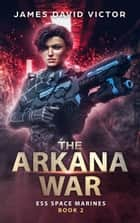 The Arkana War ebook by James David Victor