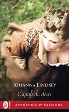 Captifs du désir ebook by Johanna Lindsey, Paul Benita