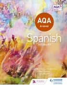 AQA A-level Spanish (includes AS) ebook by Tony Weston, José Antonio García Sánchez, Mike Thacker