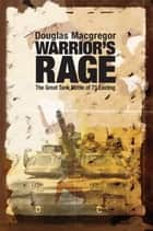 Warrior's Rage: The Great Tank Battle of 73 Easting ebook by Douglas Macgregor