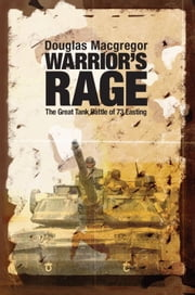 Warrior's Rage: The Great Tank Battle of 73 Easting - The Great Tank Battle of 73 Easting ebook by Douglas Macgregor