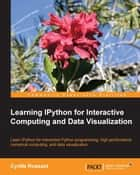 Learning IPython for Interactive Computing and Data Visualization ebook by Cyrille Rossant