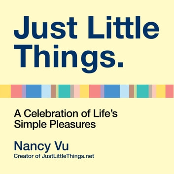 Just Little Things - A Celebration of Life's Simple Pleasures audiobook by Nancy Vu