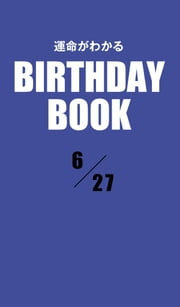 運命がわかるBIRTHDAY BOOK  6月27日 ebook by Zeus