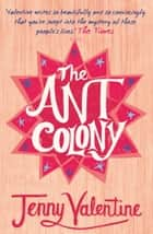 The Ant Colony ebook by Jenny Valentine