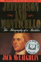 Jefferson and Monticello - The Biography of a Builder ebook by Jack Mclaughlin