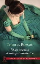 Les secrets d'une provocatrice ebook by Theresa Romain, Agnès Girard
