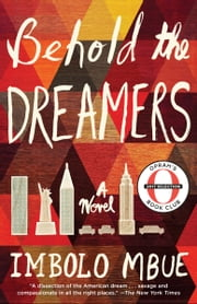 Behold the Dreamers (Oprah's Book Club) - A Novel ebook by Imbolo Mbue
