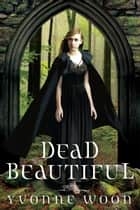 Dead Beautiful ebook by Yvonne Woon